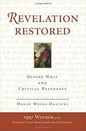 Revelation Restored: Divine Writ and Critical Responses - Halivni, David Weiss