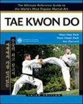 Tae Kwon Do: The Ultimate Reference Guide to the World's Most Popular Martial Art - Park, Yeon Hee / Park, Yeon Hwan / Gerrard, Jon