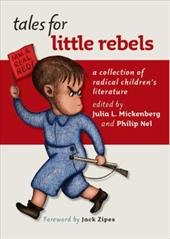 Tales for Little Rebels: A Collection of Radical Children's Literature - Mickenberg, Julia / Nel, Philip / Zipes, Jack