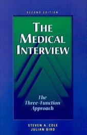The Medical Interview: The Three-Function Approach - Cole, Steven A. / Bird, Julian / Cohen-Cole, Steven