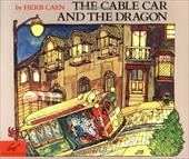 The Cable Car and the Dragon - Caen, Herb / Chronicle Books / Caen, H. &. Byfield B. N.