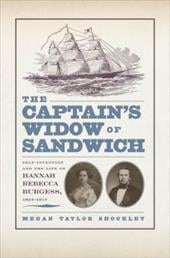 The Captain's Widow of Sandwich: Self-Invention and the Life of Hannah Rebecca Burgess, 1834-1917 - Shockley, Megan Taylor