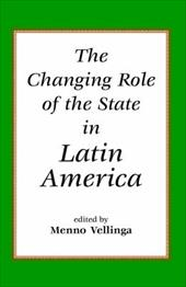 The Changing Role of the State in Latin America - Vellinga, Menno