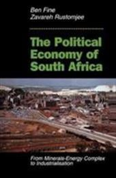 The Political Economy of South Africa: From Minerals-Energy Complex to Industrialisation - Fine, Ben / Rustomjee, Zavareh