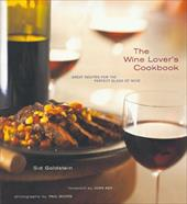 The Wine Lover's Cookbook: Great Meals for the Perfect Glass of Wine - Goldstein, Sid / Franz-Moore, Paul / Ash, John
