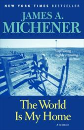 The World Is My Home - Michener, James A.