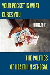 Your Pocket Is What Cures You: The Politics of Health in Senegal - Foley, Ellen E.