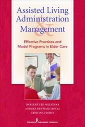 Assisted Living Administration and Management: Effective Practices and Model Programs in Elder Care - Yee-Melichar, Darlene / Boyle, Andrea Renwanz / Flores, Cristina