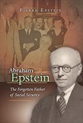 Abraham Epstein: The Forgotten Father of Social Security - Epstein, Pierre