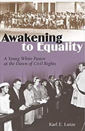 Awakening to Equality: A Young White Pastor at the Dawn of Civil Rights - Lutze, Karl E.