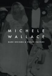 Dark Designs and Visual Culture - Wallace, Michele / Michele Wallace / Wallace