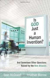 Is God Just a Human Invention?: And Seventeen Other Questions Raised by the New Atheists - McDowell, Sean / Morrow, Jonathan / Alcorn, Randy