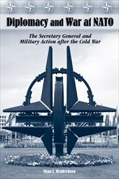 Diplomacy and War at NATO: The Secretary General and Military Action After the Cold War - Hendrickson, Ryan C.
