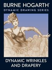 Dynamic Wrinkles and Drapery: Solutions for Drawing the Clothed Figure - Hogarth, Burne