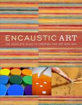 Encaustic Art: The Complete Guide to Creating Fine Art with Wax - Rankin, Lissa
