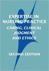 Expertise in Nursing Practice: Caring, Clinical Judgment & Ethics - Benner, Patricia / Tanner, Christine A. / Chesla, Catherine A.