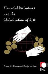 Financial Derivatives and the Globalization of Risk - Lipuma, Edward / Lee, Benjamin / Edward Lipuma