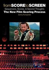 From Score to Screen: Sequencers, Scores & Second Thoughts-The New Film Scoring Process - Kompanek, Sonny
