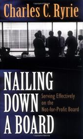 Nailing Down a Board: Serving Effectively on the Not-For-Profit Board - Ryrie, Charles Caldwell / Ryrie / Caldwell, Charles