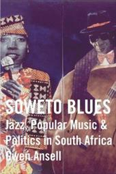Soweto Blues: Jazz, Popular Music, and Politics in South Africa - Ansell, Gwen