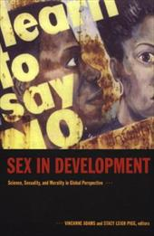 Sex in Development: Science, Sexuality, and Morality in Global Perspective - Adams / Adams, Vincanne / Pigg, Stacy Leigh