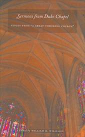 "Sermons from Duke Chapel: Voices from ""A Great Towering Church"" - Willimon, William H."