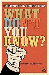 What Don't You Know?: Philosophical Provocations - LaBossiere, Michael C.
