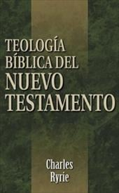 Teologia Biblica del Nuevo Testamento = Biblical Theology of the New Testament - Ryrie, Charles