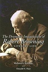 The Dramatic Imagination of Robert Browning: A Literary Life - Kennedy, Richard S. / Hair, Donald S.