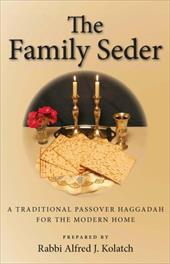 The Family Seder: A Traditional Passover Haggadah for the Modern Home - Kolatch, Alfred J. / Burstein, Irene / Burstein, I.