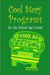 Cool Story Programs for the School-Age Crowd - Reid, Rob