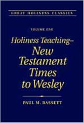 Holiness Teaching: New Testament Times to Wesley: Volume 1 - Bassett, Paul M.