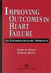 Improving Outcomes in Heart Failure: An Interdisciplinary Approach - Moser, Debra K. / Riegel, Barbara / Moser