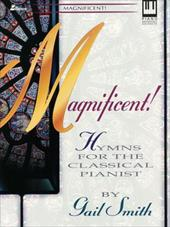 Magnificent: Hymns for the Classical Pianist - Smith, Gail