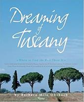 Dreaming of Tuscany: Where to Find the Best There Is: Perfect Hilltowns, Splendid Palazzos, Rustic Farmhouses, Glorious Gardens, A - Ohrbach, Barbara Milo / Upton, Simon / Ohrbach, Mel