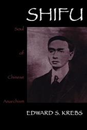 Shifu, Soul of Chinese Anarchism - Krebs, Edward S.