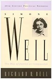 Simone Weil: The Way of Justice as Compassion - Bell, Richard H.
