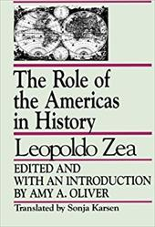 The Role of the Americas in History: By Leopoldo Zea - Zea, Leopoldo / Oliver, Amy A. / Karsen, Sonja