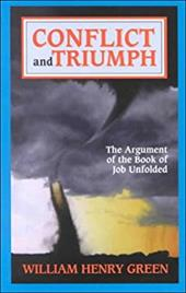 Conflict & Triumph: The Argument of the Book of Job Unfolded - Green, William Henry