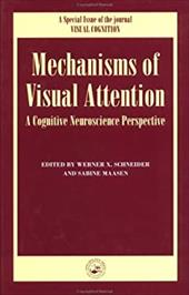 Mechanisms of Visual Attention: A Cognitive Neuroscience Perspective: A Special Issue of Visual Cognition - Schneider, Werner X. / Schneider, W. / Sabine Massen