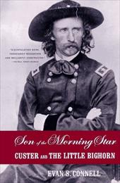 Son of the Morning Star: Custer and the Little Bighorn - Connell, Evan S.