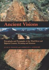 Ancient Visions: Petroglyphs and Pictographs of the Wind River and Bighorn Country, Wyoming and Montana - Francis, Julie E. / Loendorf, Lawrence L.