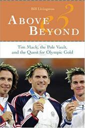 Above and Beyond: Tim Mack, the Pole Vault, and the Quest for Olympic Gold - Livingston, Bill