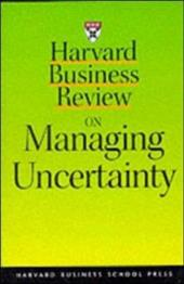 Harvard Business Review on Managing Uncertainty - Courtney, Hugh / Harvard Business School Publishing / Hbr