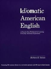 Idiomatic American English: A Step-By-Step Workbook for Learning Everyday American Expressions - Gaines, Barbara