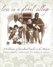 Love in a Global Village: A Celebration of Intercultural Families in the Midwest - Grearson, Jessie C. / Smith, Lauren B.