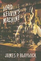 Lord Kelvin's Machine - Blaylock, James P. / Potter, J. K.