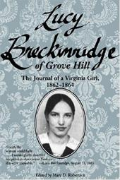 Lucy Breckinridge of Grove Hill: The Journal of a Virginia Girl, 1862-1864 - Robertson, Mary D. / Breckinridge, Lucy Gilmer