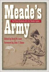 Meade's Army: The Private Notebooks of Lt. Col. Theodore Lyman - Lyman, Theodore / Lowe, David W. / Simon, John Y.