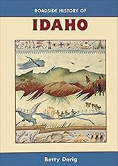 Roadside History of Idaho - Derig, Betty